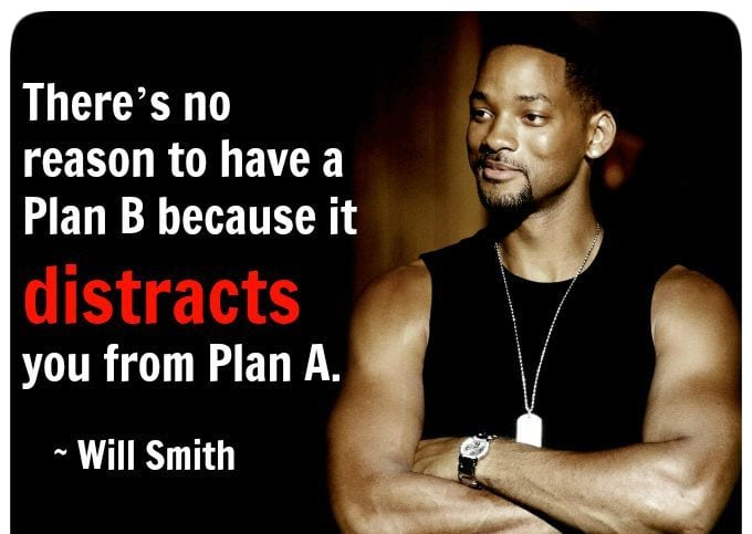 Want to Succeed with Plan A Ditch Plan B